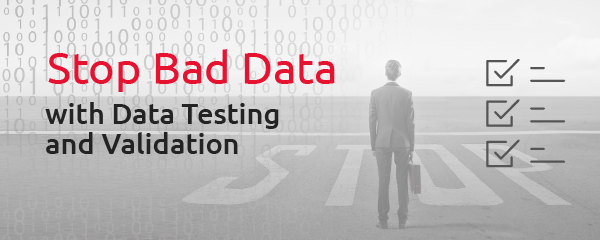 Stop Bad Data with Data Testing and Validation