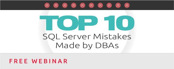 Top 10 SQL Server Mistakes Webinar